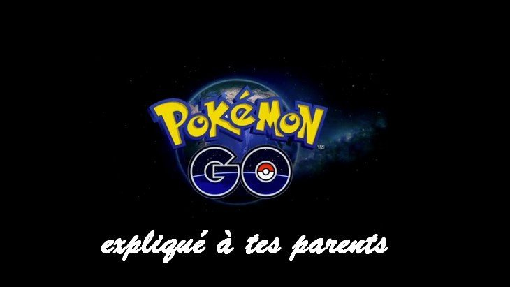 Pokémon Go expliqué à tes parents