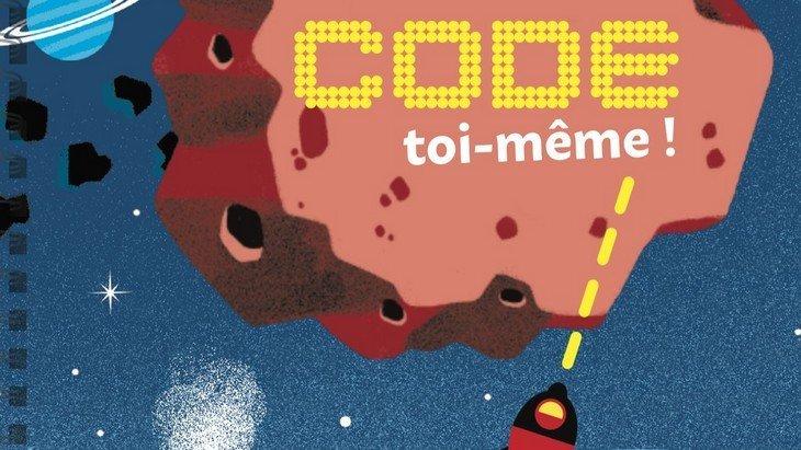 « Code toi-même ! » Un livre pour programmer tes propres jeux !