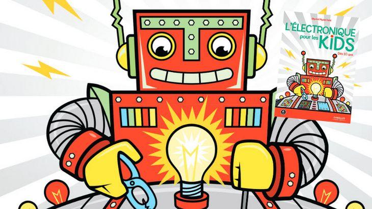 «L'électronique pour les kids», le livre qui rend l'électronique cool et fun