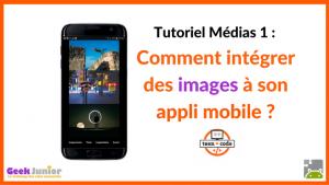 Tuto Médias Images - Applis mobiles - Teen-Code