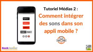 Tuto Médias Sons - Applis mobiles - Teen-Code