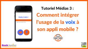 Tuto Médias Voix - Applis mobiles - Teen-Code