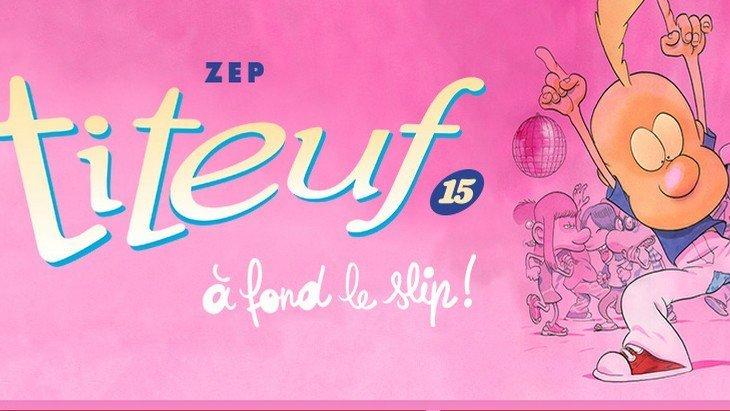 La BD du week-end : « Titeuf Tome 15 – à fond le slip ! » de Zep