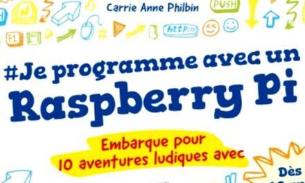 """""""Je programme avec un Raspberry Pi"""" : 10 aventures ludiques dans un livre"""