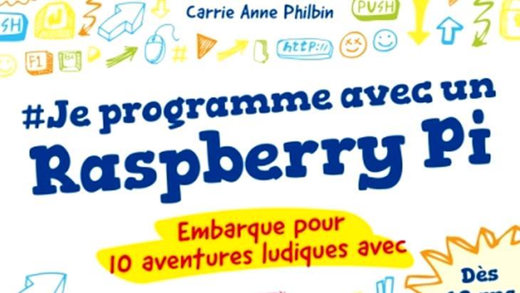 «Je programme avec un Raspberry Pi» : 10 aventures ludiques dans un livre