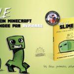 Sortie de deux fictions Minecraft «Moi, Le Slime» et «Moi, Le Creeper»