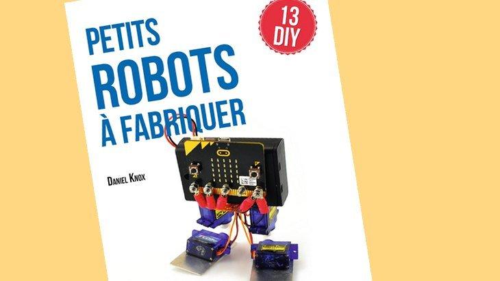 «Petits robots à fabriquer» : 13 projets DIY pour fabriquer un robot !