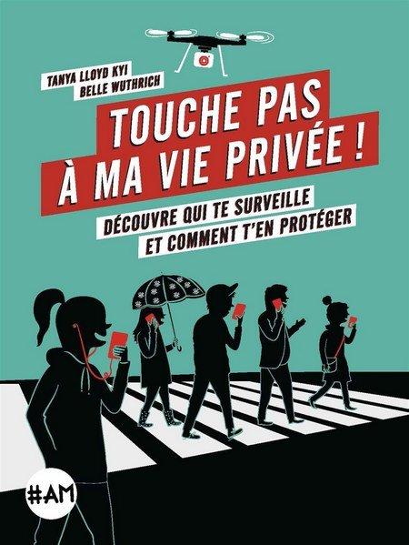 Touche pas à ma vie privée !: Découvre qui te surveille et comment t'en protéger