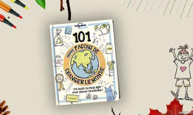 «101 petites façons de changer le monde», le guide des bons gestes éco-responsables pour les enfants