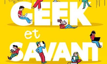 «Geek et savant – la culture numérique en 1 clic» : un guide pour devenir incollable !