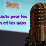 6 nouveaux podcasts pour les enfants et les ados