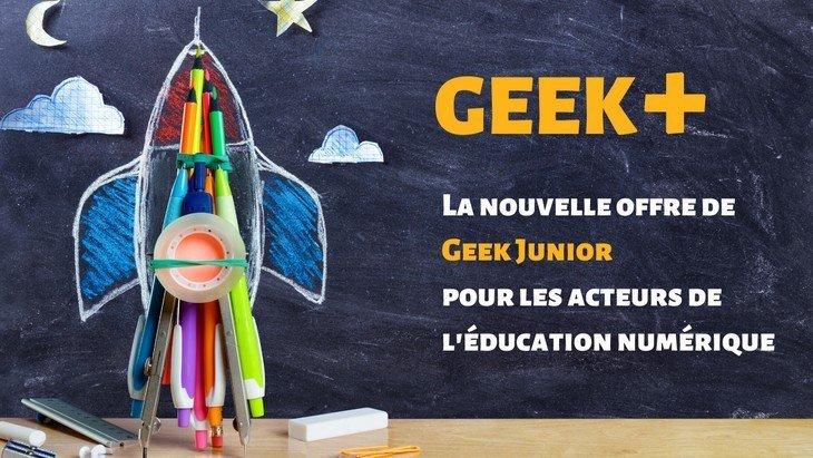 GEEK+, la nouvelle offre de Geek Junior pour les acteurs de l'éducation numérique