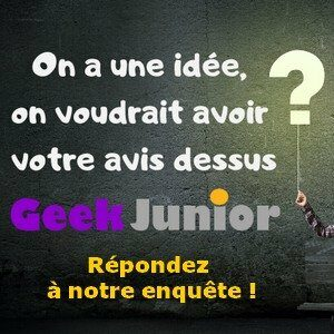 Enquête magazine Geek Junior