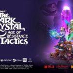 Dark Crystal Tactics : Le temps de la résistance, le jeu officiel de la série Netflix