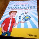 «La fabrique des objets connectés» : 10 projets ludiques pour les ados