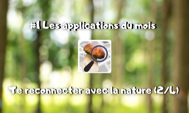 Les applications du mois : te reconnecter avec la nature : Champignouf (2/4) #1