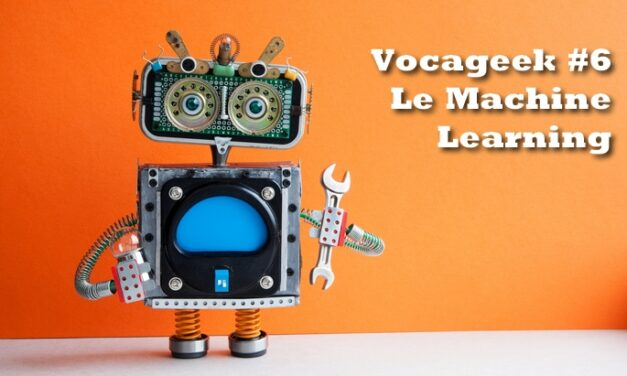 Vocageek #6 : le Machine Learning, c'est quoi ?