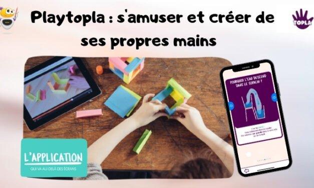 Playtopla, l'application pour apprendre en s'amusant et créer de ses propres mains !