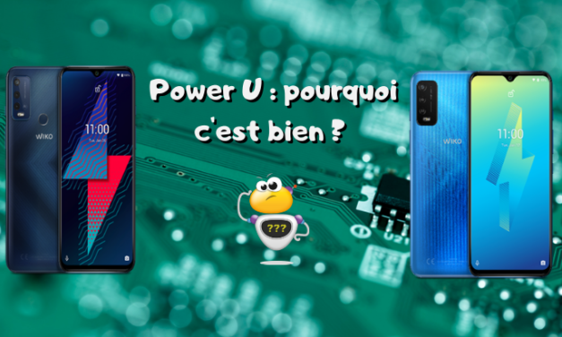 La nouvelle gamme Power U de Wiko : pourquoi c'est bien ?
