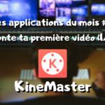 Les app du mois, monte ta première vidéo : KineMaster (1/4) #3