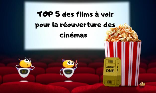 Top 5 des films à voir pour la réouverture des cinémas !