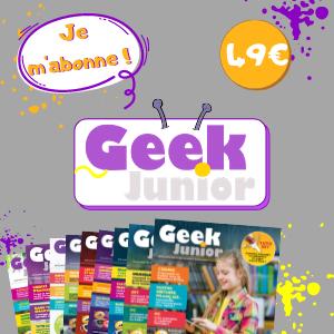 Je m'abonne à Geek Junior (11n° par an)