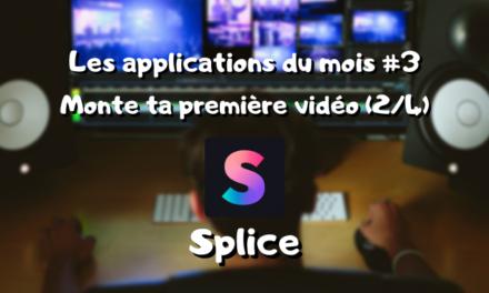 Les app du mois, monte ta première vidéo : SPLICE (2/4) #3