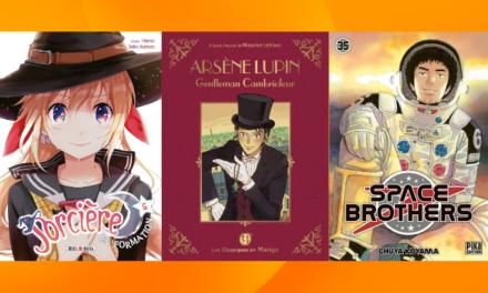 Les sorties mangas/animés : Sorcière en formation, Arsène Lupin, Space Brothers… #25